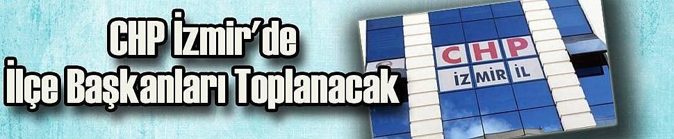 CHP İzmir'de İlçe Başkanları Toplanacak