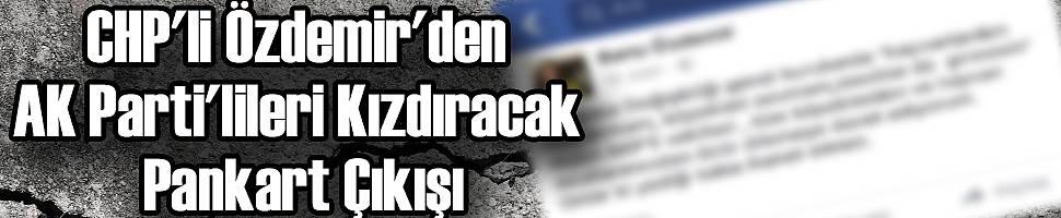 CHP'li Özdemir'den AK Parti'lileri Kızdıracak Pankart Çıkışı