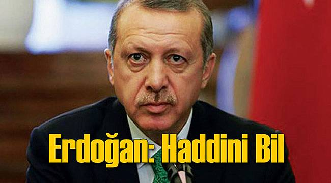 Erdoğan'ı Sinirlendiren Konuşma: Haddini Bil