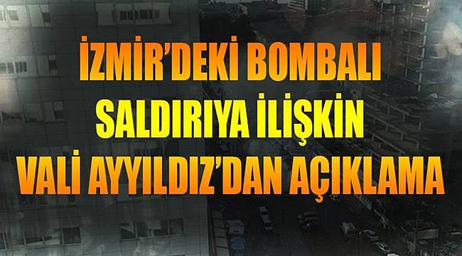 İzmir'deki bombalı saldırıya ilişkin Vali Ayyıldız'dan açıklama!