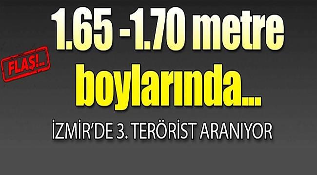 İzmir dikkat! 165-170 boylarında... 3. terörist aranıyor!