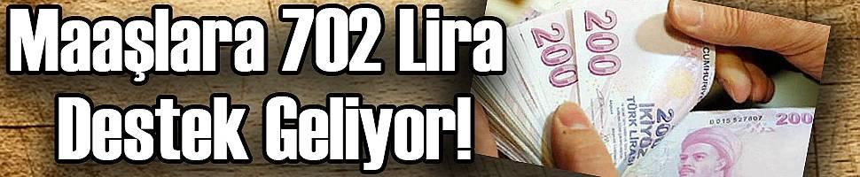 Maaşlara 702 Lira Destek Geliyor!