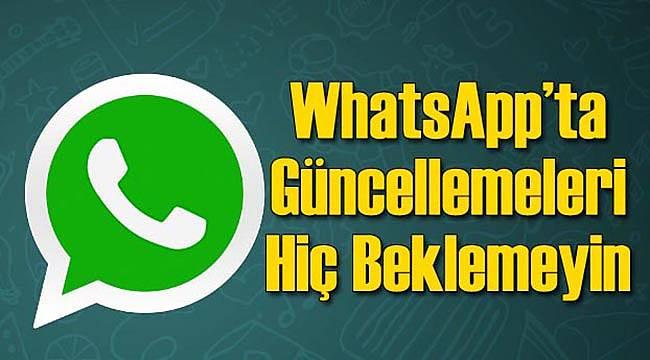 WhatsApp'ta Hiç Güncelleme Beklemeyin