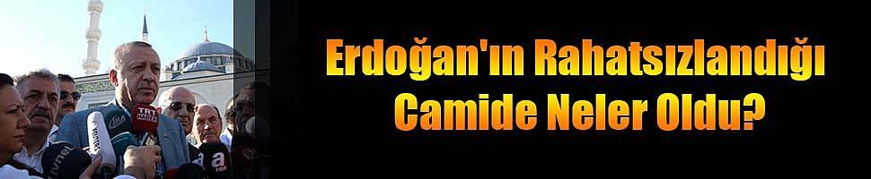 Cumhurbaşkanı Erdoğan'ın Rahatsızlandığı Camide Neler Oldu?