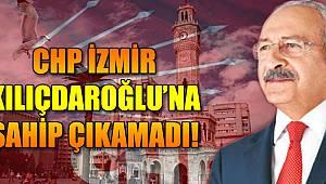CHP İZMİR KILIÇDAROĞLU'NA SAHİP ÇIKAMADI!