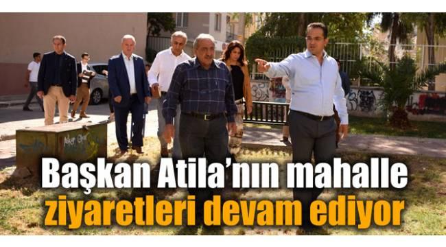 Başkan Atila'nın mahalle ziyaretleri devam ediyor