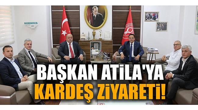 BAŞKAN ATİLA'YA KARDEŞ ZİYARETİ!