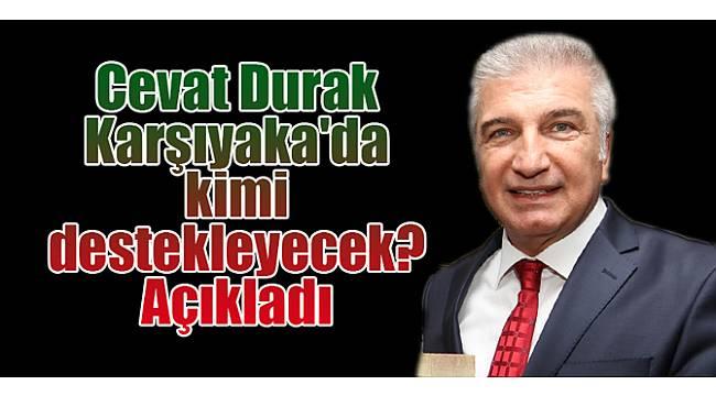 Cevat Durak Karşıyaka'da kimi destekleyecek?