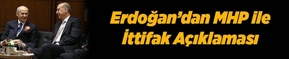 Erdoğan: MHP ile Her Adıma Varız, İttifak Düşünülebilir