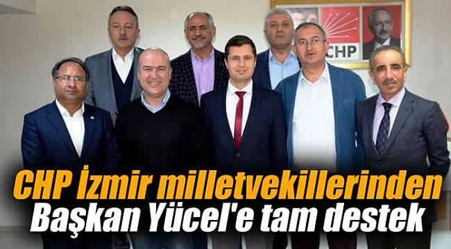 CHP İzmir milletvekillerinden Başkan Yücel'e tam destek