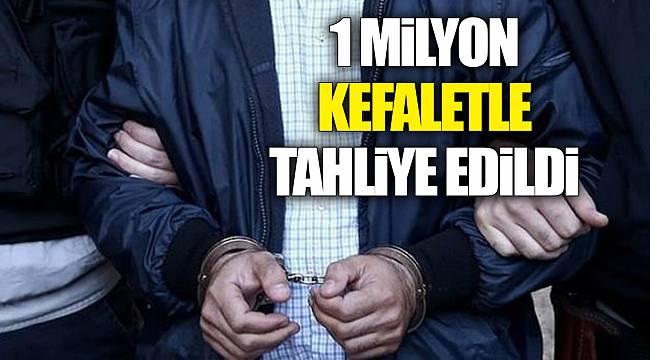1 milyon kefaletle tahliye edildi