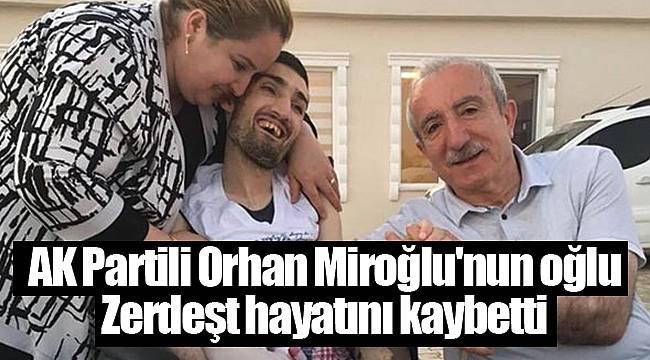 AK Partili Orhan Miroğlu'nun oğlu Zerdeşt hayatını kaybetti