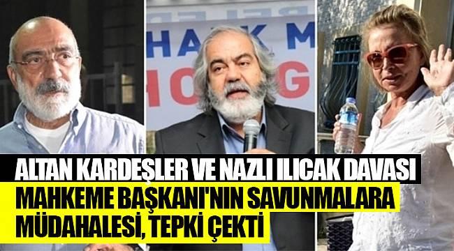 Altan kardeşler ve Nazlı Ilıcak davası | Mahkeme Başkanı'nın savunmalara müdahalesi, tepki çekti