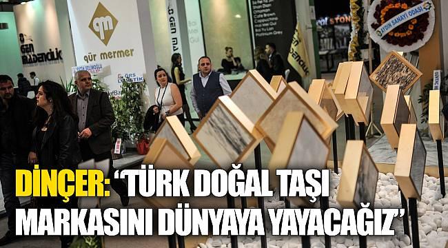 """DİNÇER: """"Türk doğal taşı markasını dünyaya yayacağız"""""""