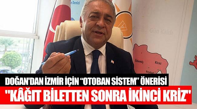 """DOĞAN'DAN İZMİR İÇİN """"OTOBAN SİSTEM"""" ÖNERİSİ"""