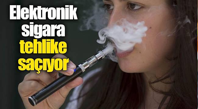 Elektronik sigara tehlike saçıyor