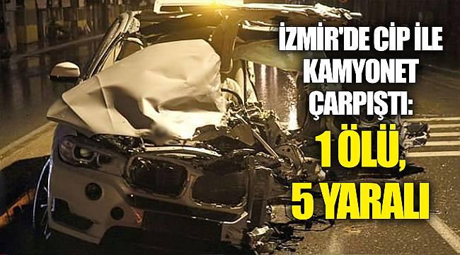İzmir'de cip ile kamyonet çarpıştı: 1 ölü, 5 yaralı