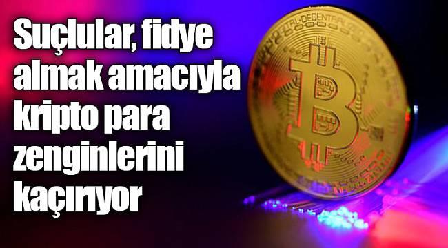 Suçlular, fidye almak amacıyla kripto para zenginlerini kaçırıyor