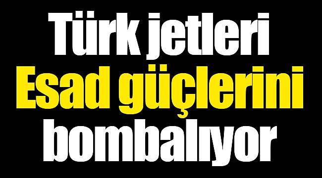Türk jetleri Esad güçlerini bombalıyor