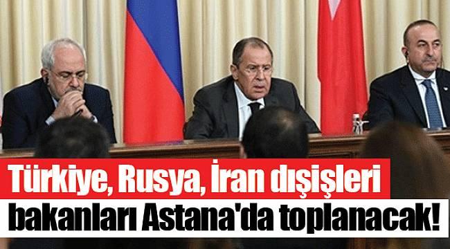 Türkiye, Rusya, İran dışişleri bakanları Astana'da toplanacak!