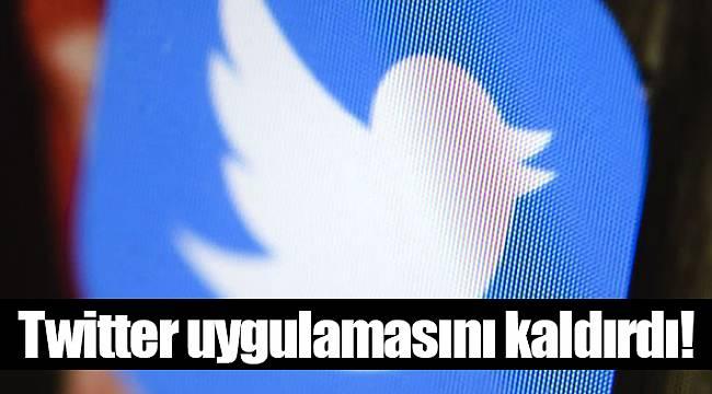 Twitter uygulamasını kaldırdı!