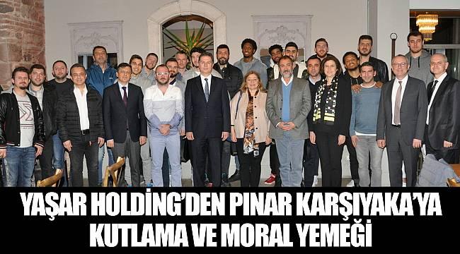 Yaşar Holding'den Pınar Karşıyaka'ya kutlama ve moral yemeği