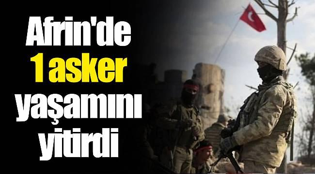 Afrin'de 1 asker yaşamını yitirdi