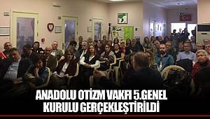 ANADOLU OTİZM VAKFI 5.GENEL KURULU GERÇEKLEŞTİRİLDİ