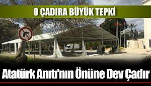 Atatürk Anıtı'nın Önüne Dev Çadır