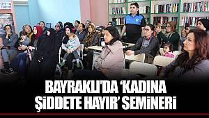BAYRAKLI'DA 'KADINA ŞİDDETE HAYIR' SEMİNERİ