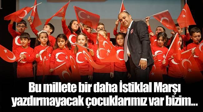Bu millete bir daha İstiklal Marşı yazdırmayacak çocuklarımız var bizim…