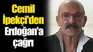 Cemil İpekçi'den Cumhurbaşkanı Erdoğan'a çağrı