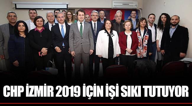 CHP İZMİR 2019 İÇİN İŞİ SIKI TUTUYOR