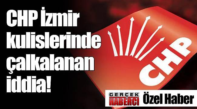 CHP İzmir kulislerinde çalkalanan iddia!