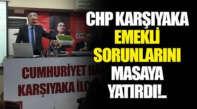 CHP KARŞIYAKA EMEKLİ SORUNLARINI MASAYA YATIRDI!..