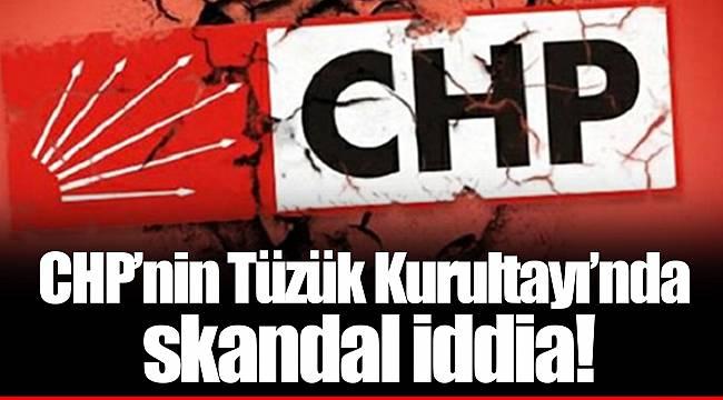 CHP'nin Tüzük Kurultayı'nda skandal iddia!