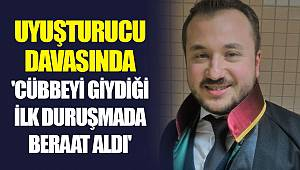 'CÜBBEYİ GİYDİĞİ İLK DURUŞMADA BERAAT ALDI'