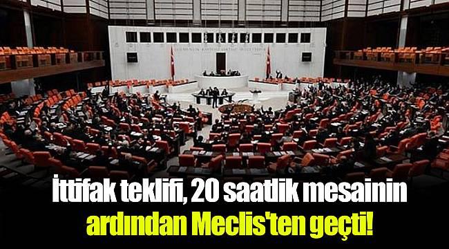 İttifak teklifi, 20 saatlik mesainin ardından Meclis'ten geçti!