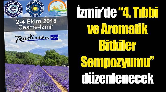 """İzmir'de """"4. Tıbbi ve Aromatik Bitkiler Sempozyumu"""" düzenlenecek"""