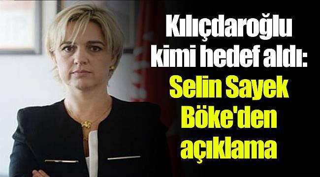 Kılıçdaroğlu kimi hedef aldı: Selin Sayek Böke'den açıklama