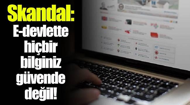 Skandal: E-devlette hiçbir bilginiz güvende değil!