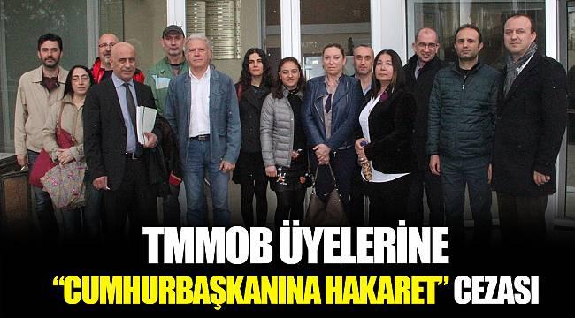 """TMMOB ÜYELERİNE """"CUMHURBAŞKANINA HAKARET"""" CEZASI"""