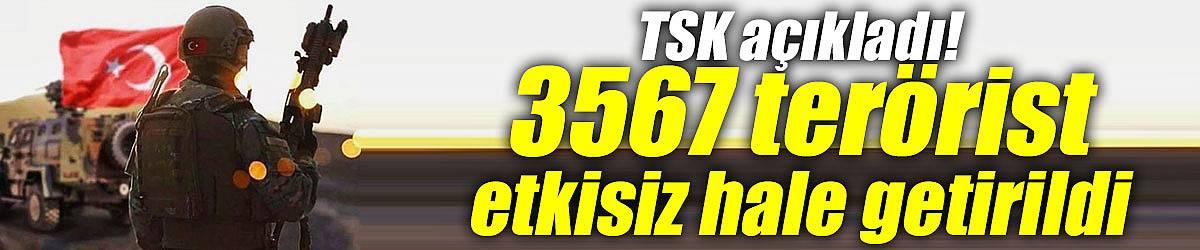 TSK açıkladı! 3567 terörist etkisiz hale getirildi