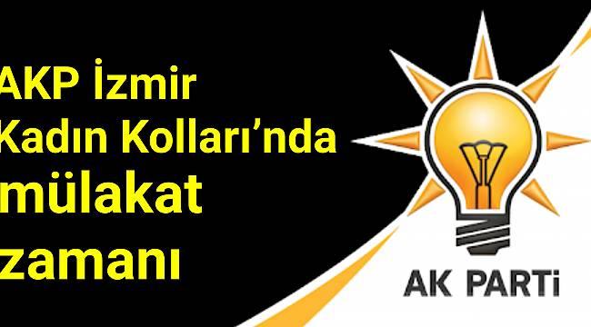 AK Parti İzmir Kadın Kolları'nda mülakat zamanı
