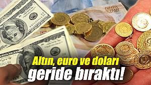 Altın, euro ve doları geride bıraktı!