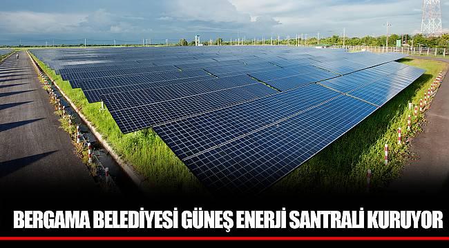 BERGAMA BELEDİYESİ GÜNEŞ ENERJİ SANTRALİ KURUYOR