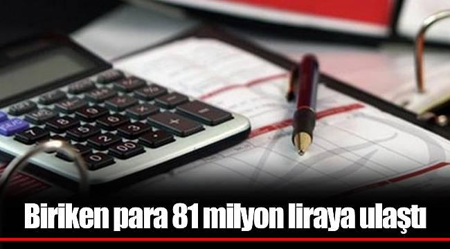 Biriken para 81 milyon liraya ulaştı