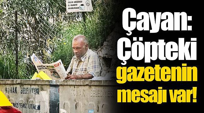 Çayan: Çöpteki gazetenin mesajı var!