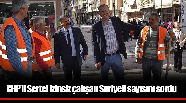 CHP'li Sertel izinsiz çalışan Suriyeli sayısını sordu