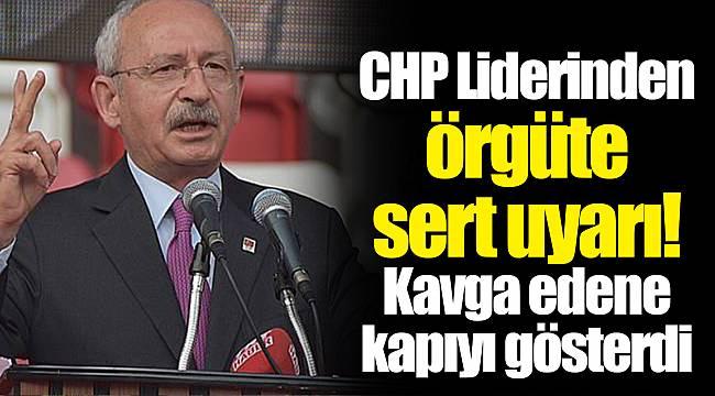 CHP Liderinden örgüte sert uyarı! Kavga edene kapıyı gösterdi